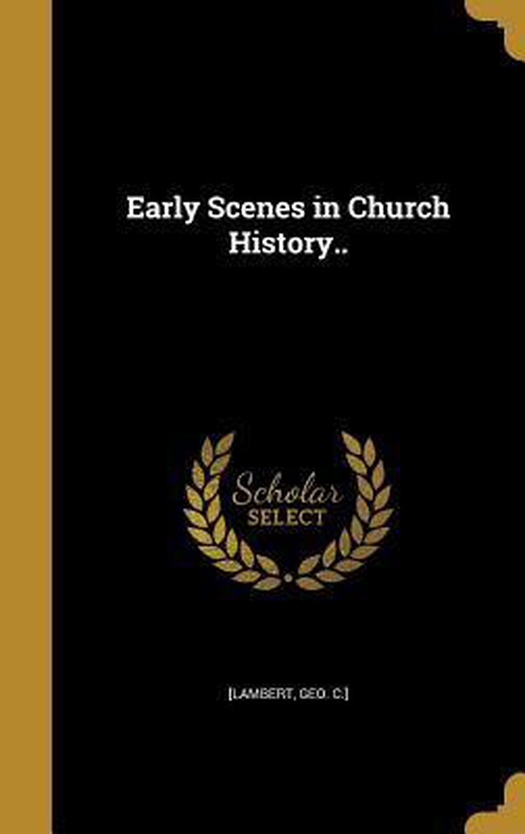 Early Scenes in Church History..