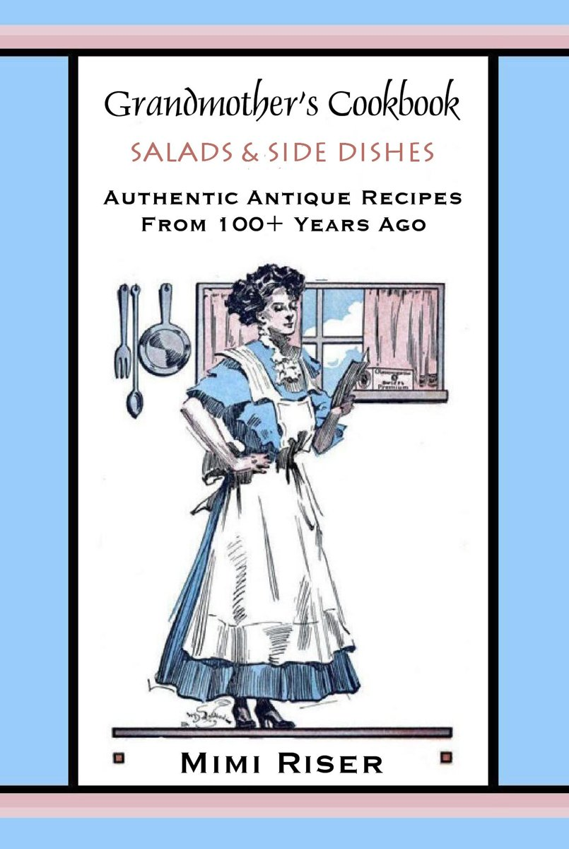Grandmother's Cookbook, Salads & Side Dishes, Authentic Antique Recipes from 100+ Years Ago