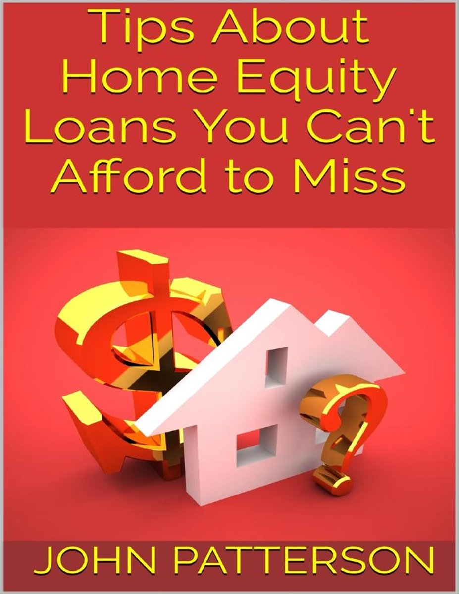 Tips About Home Equity Loans You Can't Afford to Miss