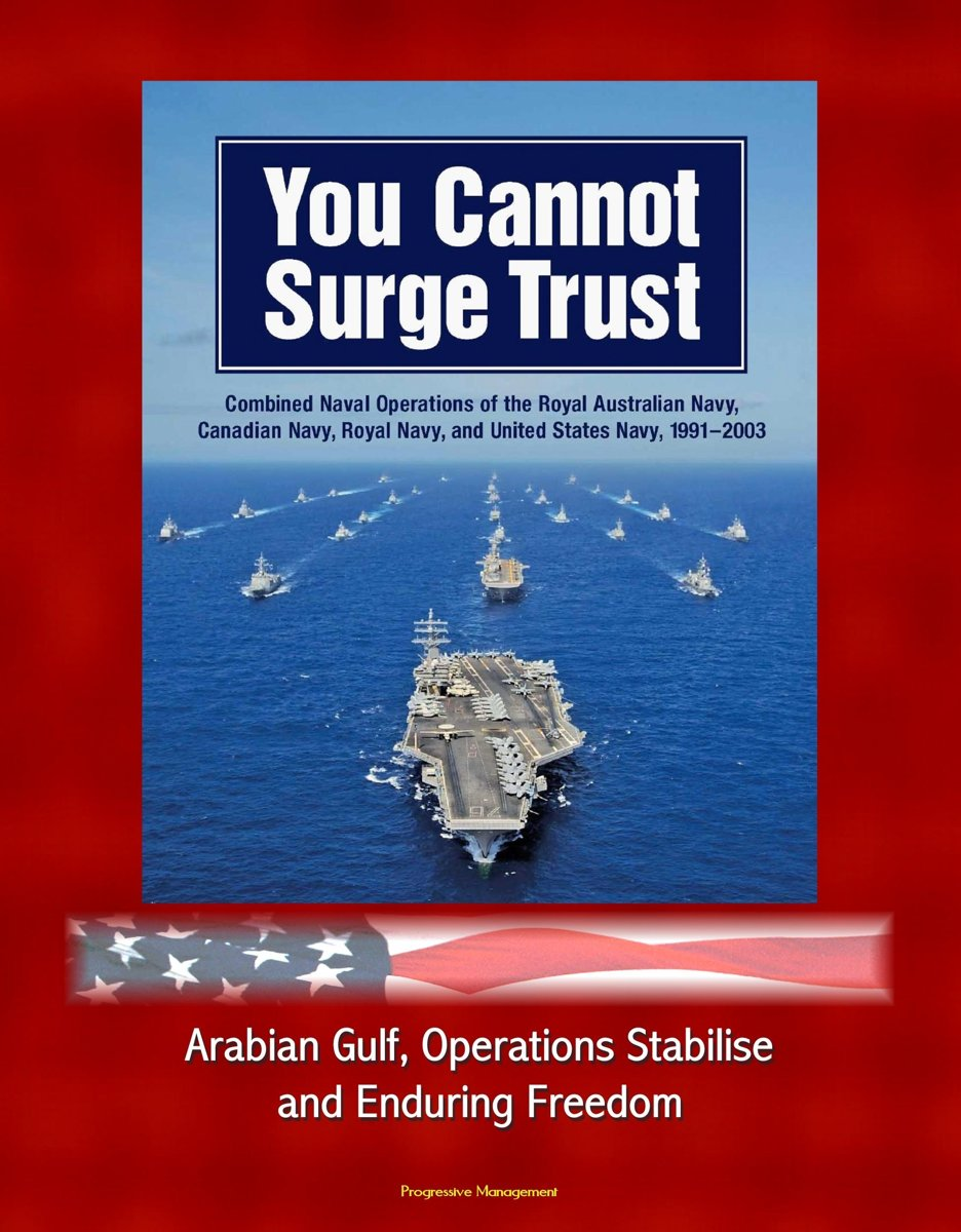 You Cannot Surge Trust: Combined Naval Operations of the Royal Australian Navy, Canadian Navy, Royal Navy, and United States Navy, 1991-2003 - Arabian Gulf, Operations Stabilise and Enduring