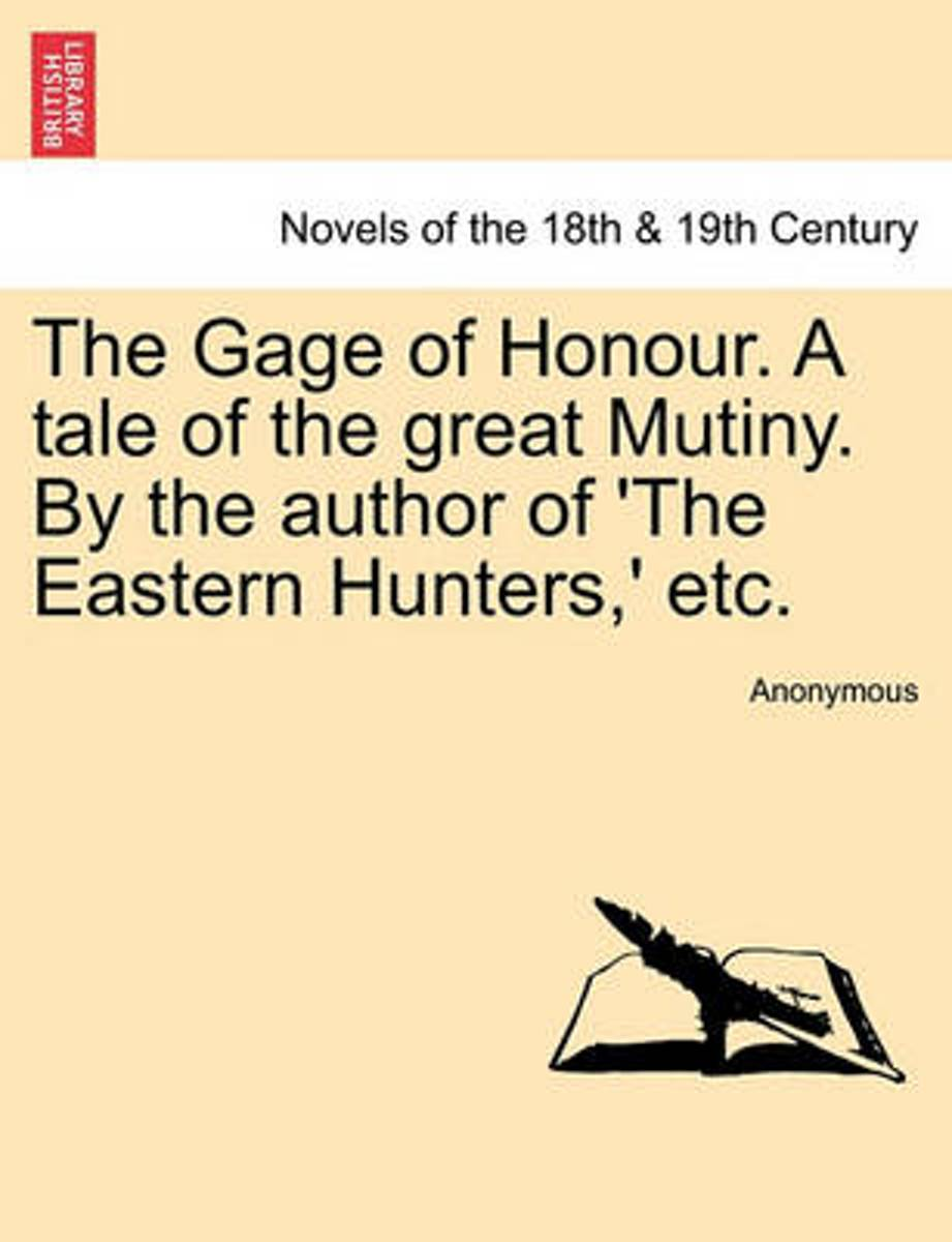 The Gage of Honour. a Tale of the Great Mutiny. by the Author of 'The Eastern Hunters, ' Etc.