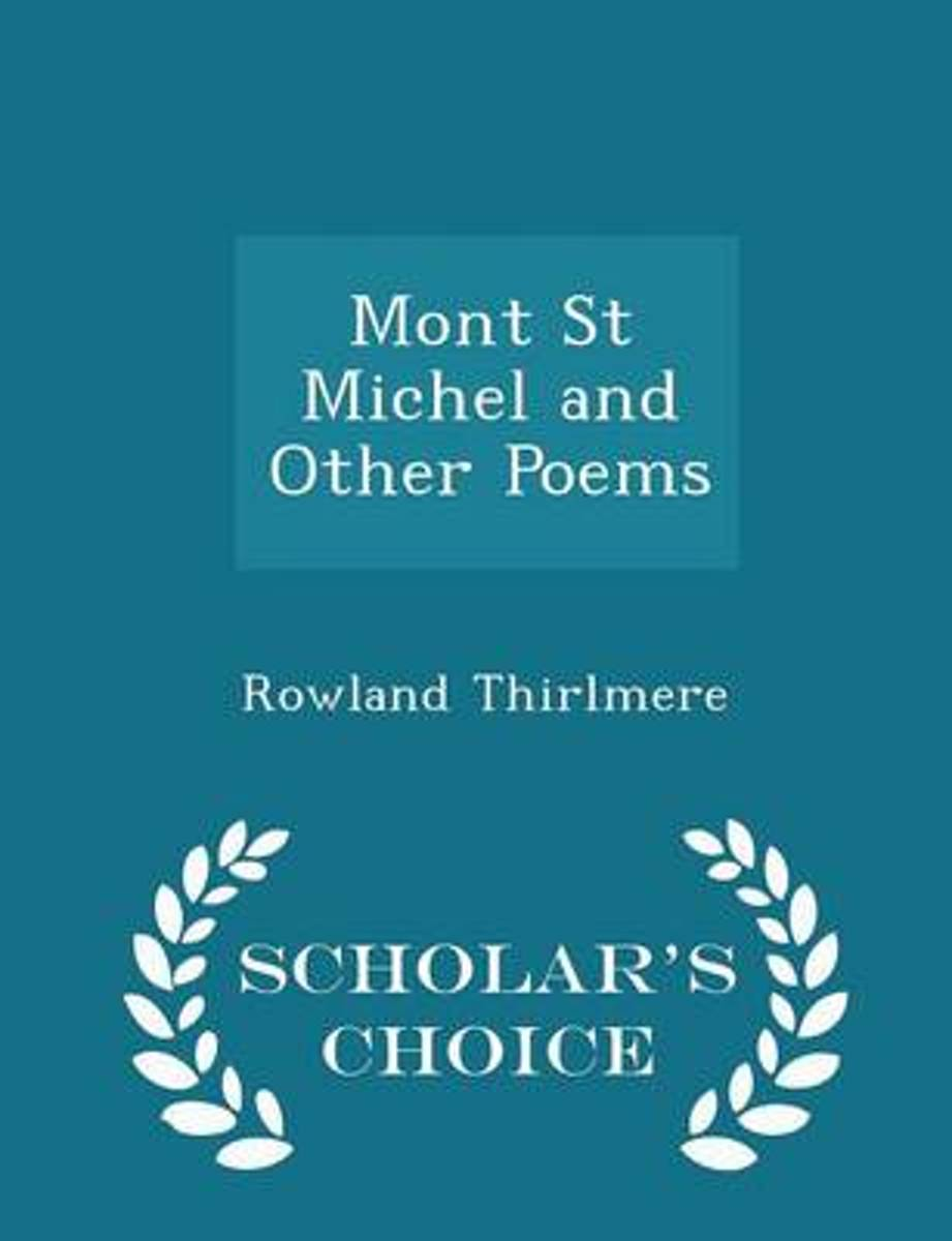 Mont St Michel and Other Poems - Scholar's Choice Edition