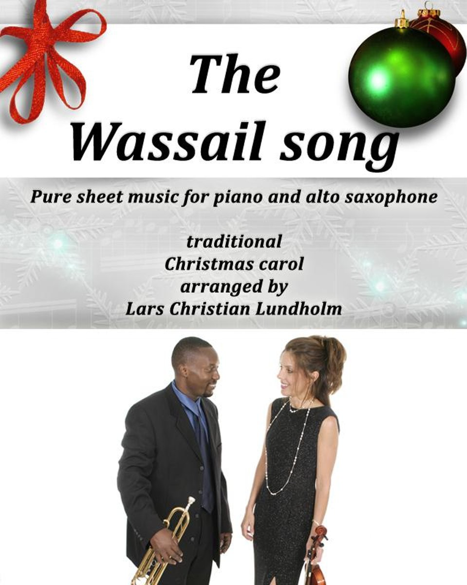 The Wassail song Pure sheet music for piano and alto saxophone, traditional Christmas carol arranged by Lars Christian Lundholm