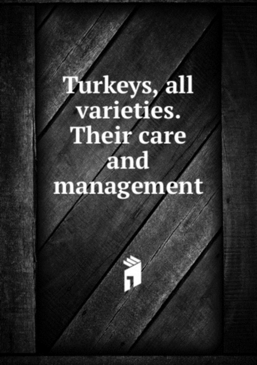 Turkeys, All Varieties. Their Care and Management