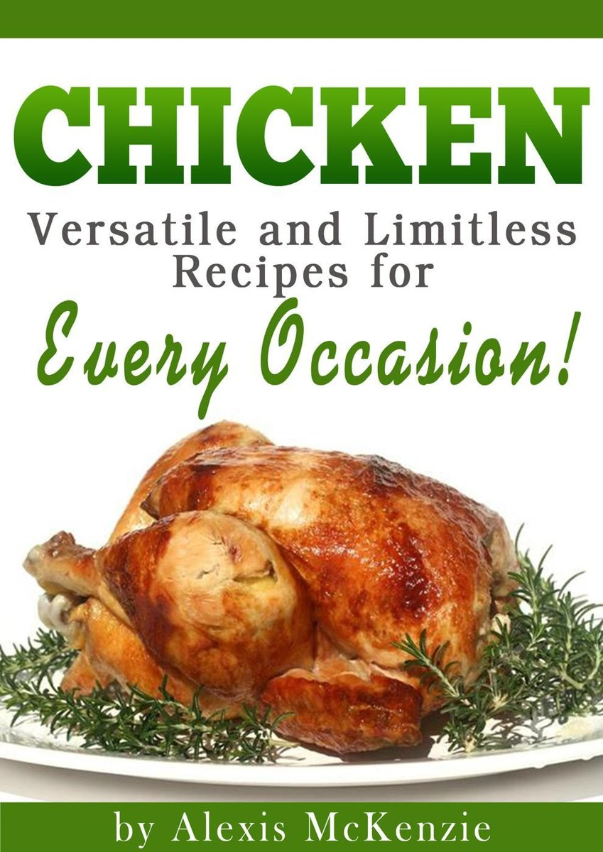 Chicken: Versatile and Limitless Recipes for Every Occasion!