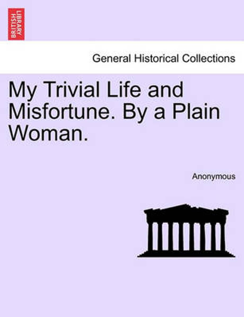 My Trivial Life and Misfortune. by a Plain Woman.