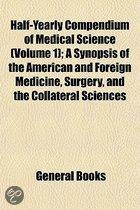 Half-Yearly Compendium Of Medical Science (Volume 1); A Synopsis Of The American And Foreign Medicine, Surgery, And The Collateral Sciences