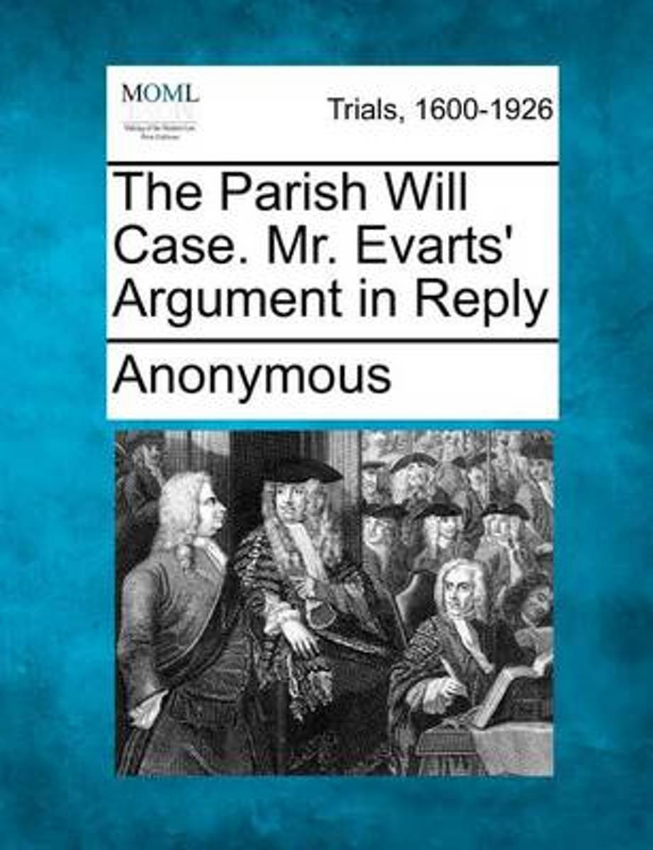 The Parish Will Case. Mr. Evarts' Argument in Reply