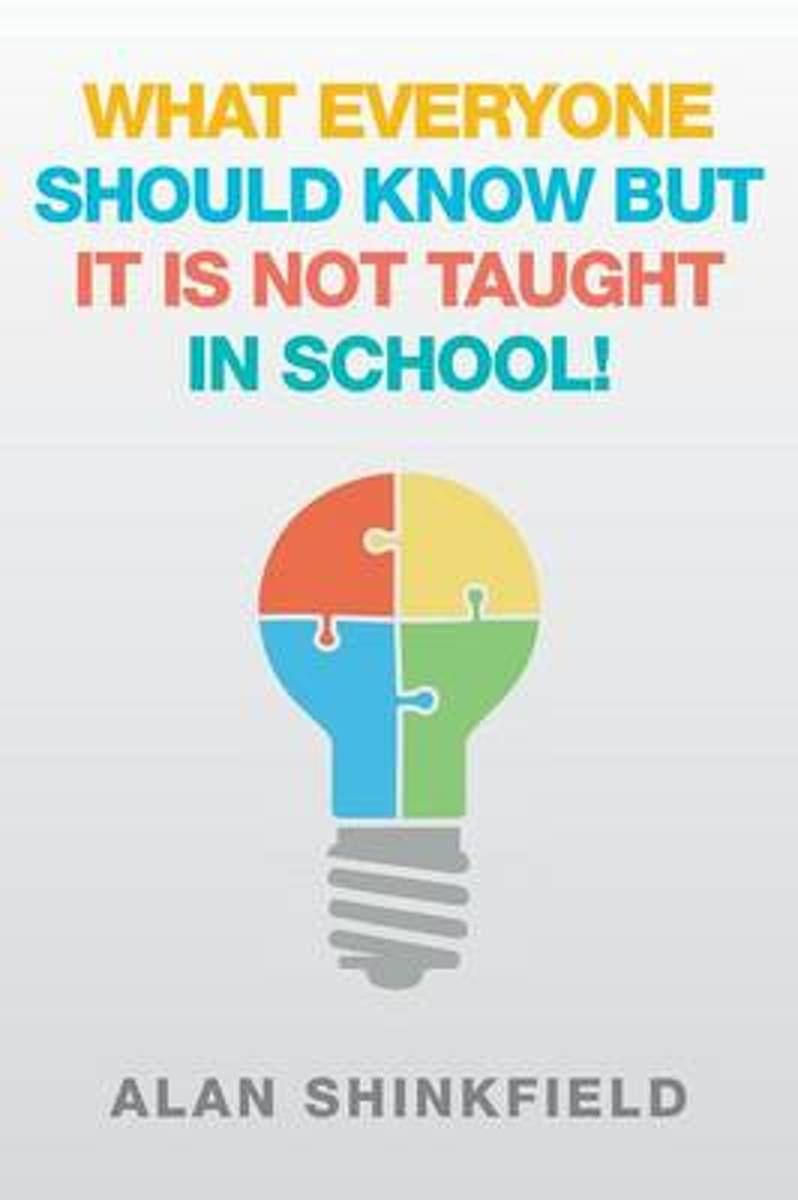 What Everyone Should Know But It Is Not Taught in School!