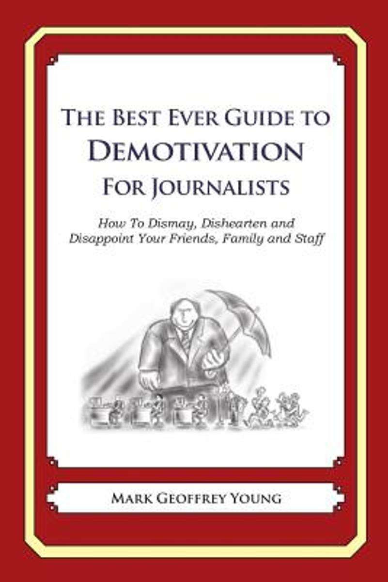 The Best Ever Guide to Demotivation for Journalists