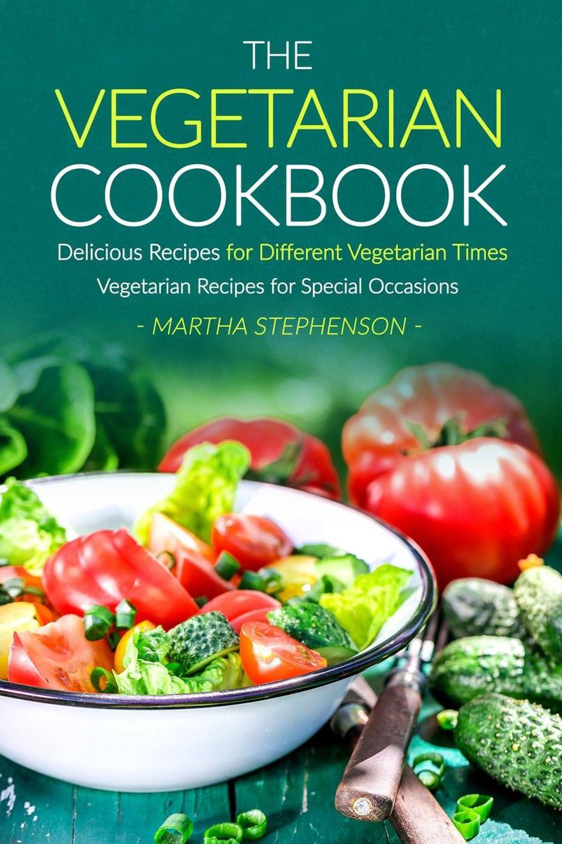 The Vegetarian Cookbook: Delicious Recipes for Different Vegetarian Times