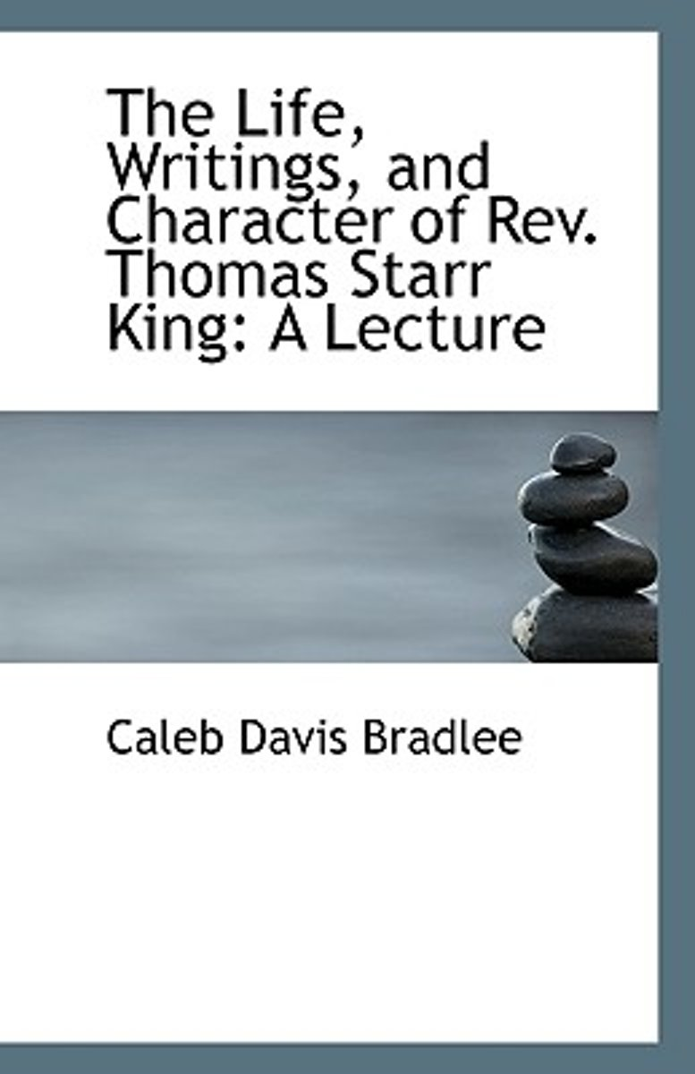 The Life, Writings, and Character of REV. Thomas Starr King