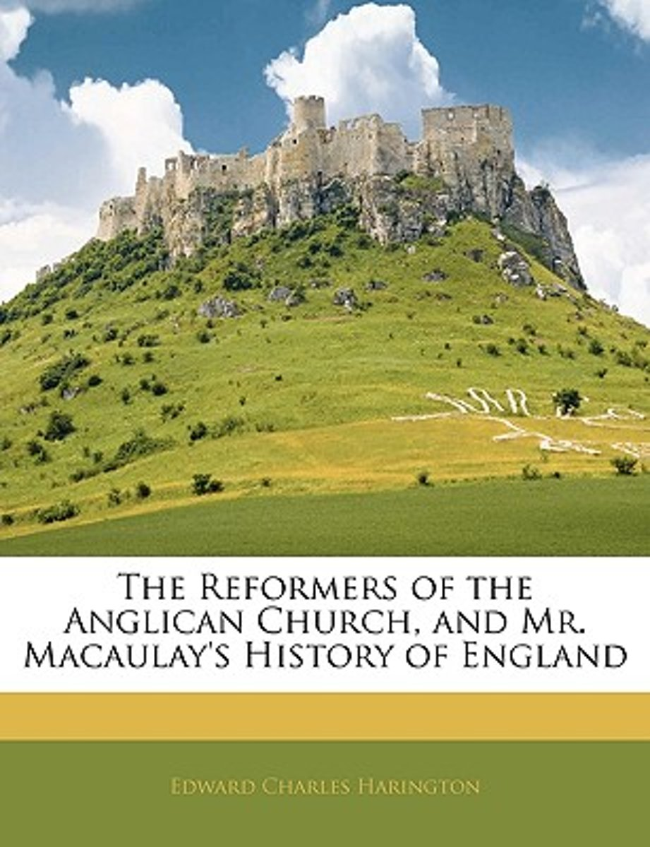 The Reformers of the Anglican Church, and Mr. Macaulay's History of England