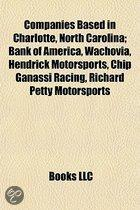 Companies Based In Charlotte, North Carolina: Bank Of America, Wachovia, Hendrick Motorsports, Chip Ganassi Racing, Richard Petty Motorsports