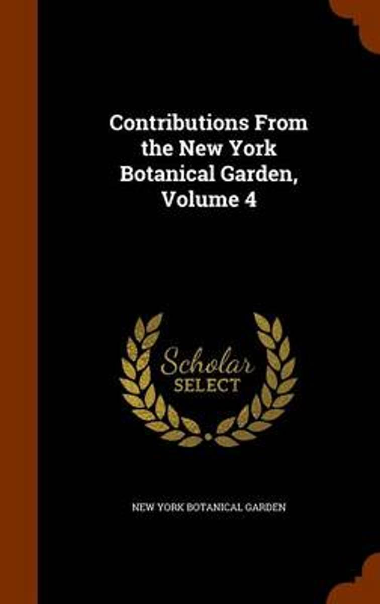 Contributions from the New York Botanical Garden, Volume 4