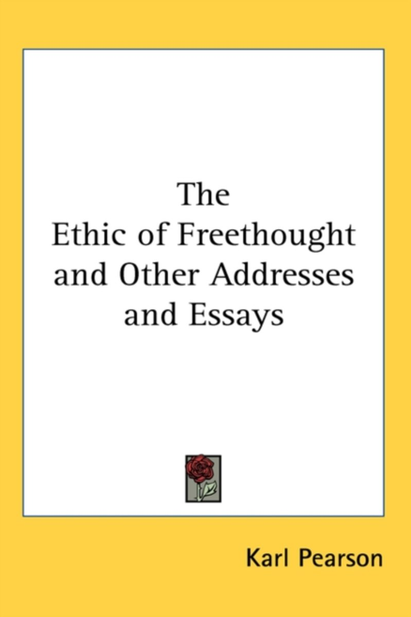 The Ethic of Freethought and Other Addresses and Essays