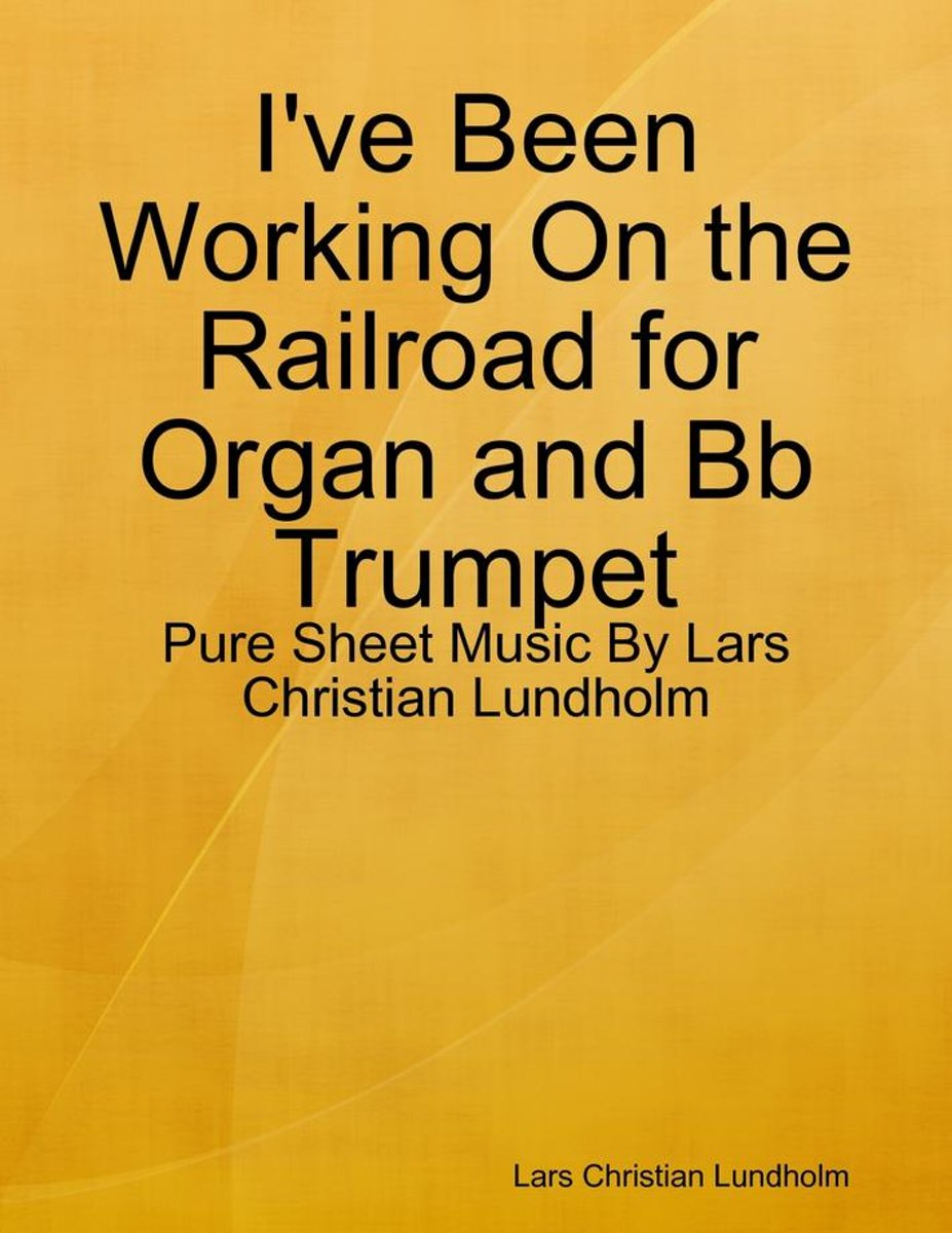 I've Been Working On the Railroad for Organ and Bb Trumpet - Pure Sheet Music By Lars Christian Lundholm