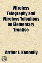 Wireless Telegraphy and Wireless Telephony an Elementary Treatise