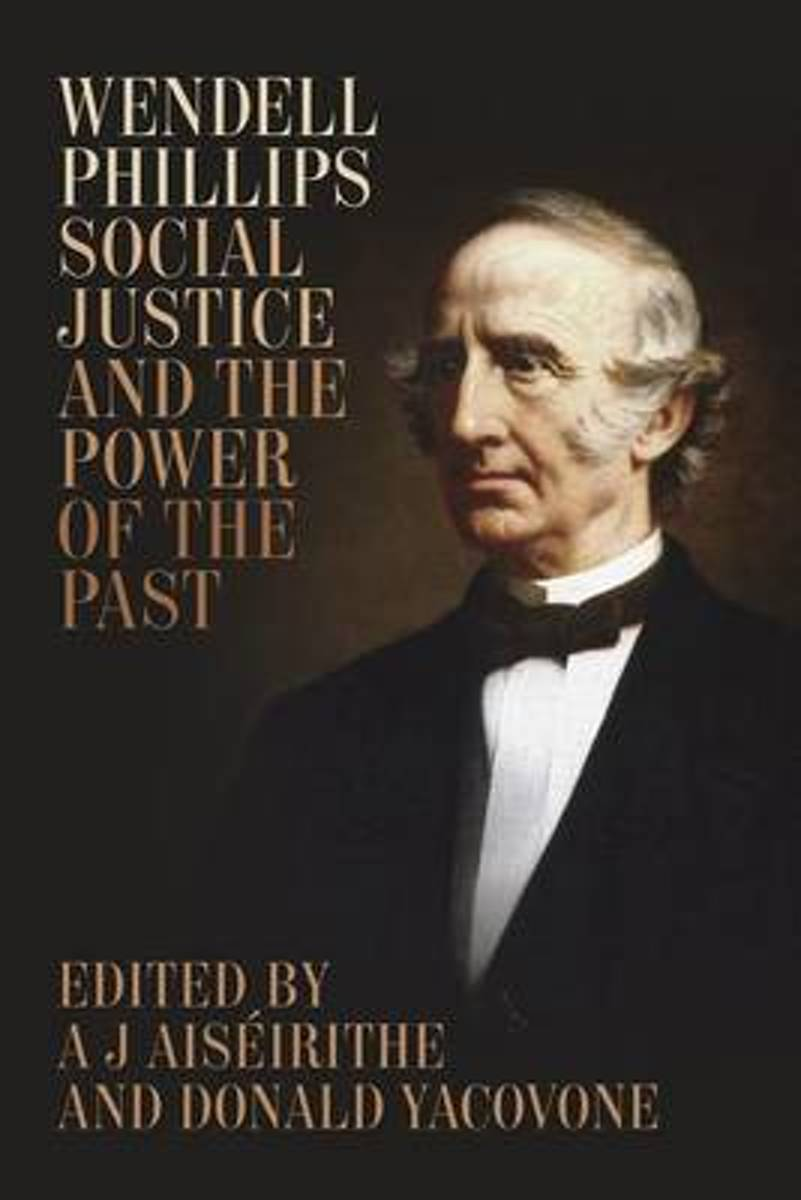 Wendell Phillips, Social Justice, and the Power of the Past