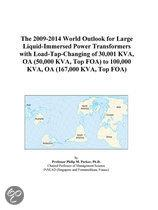 The 2009-2014 World Outlook for Large Liquid-Immersed Power Transformers with Load-Tap-Changing of 30,001 Kva, Oa (50,000 Kva, Top Foa) to 100,000 Kva