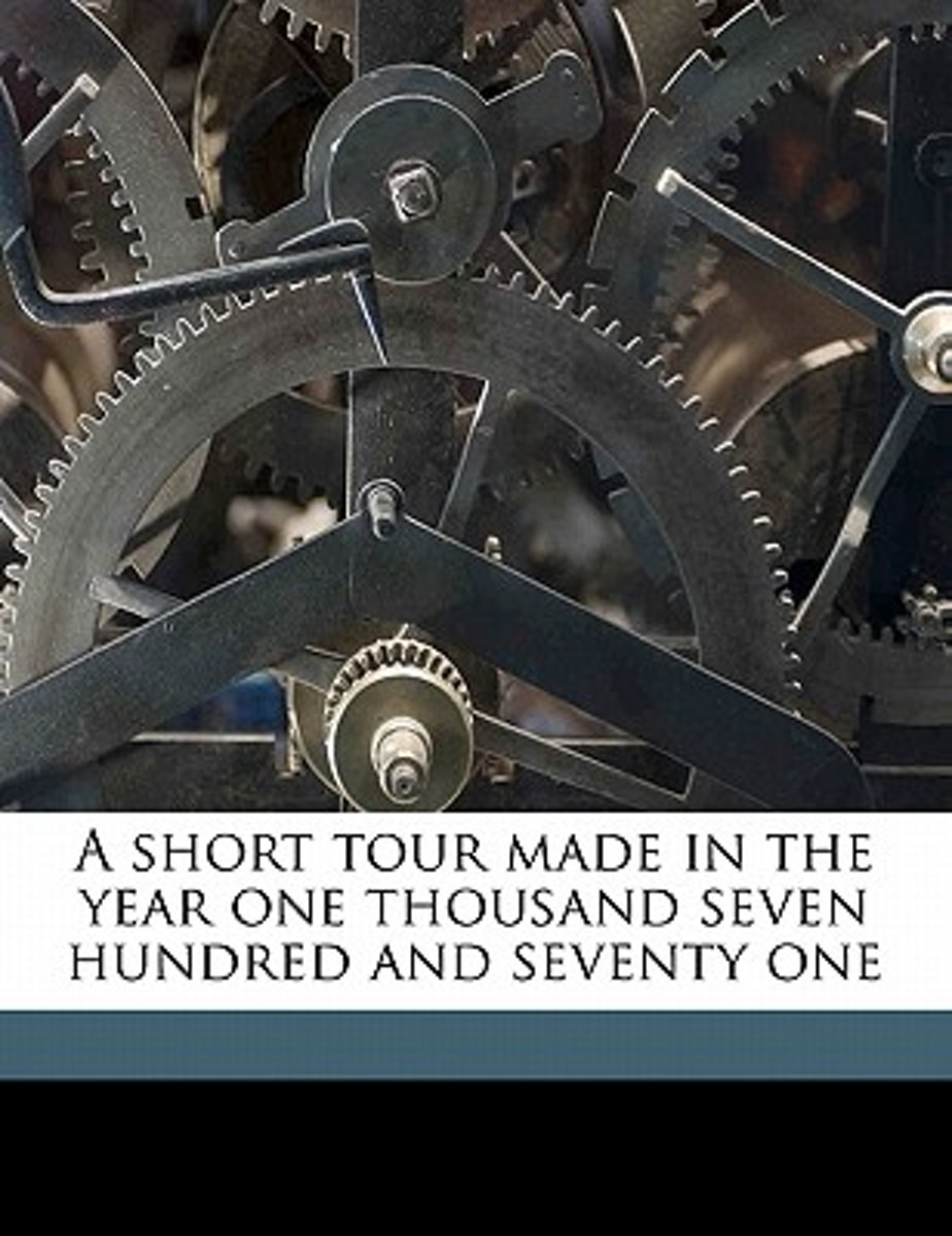A Short Tour Made in the Year One Thousand Seven Hundred and Seventy One