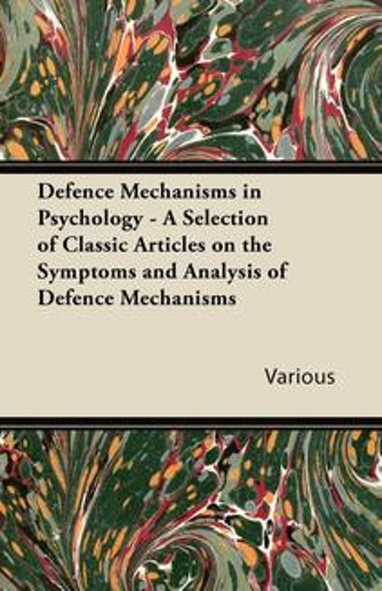 Defence Mechanisms in Psychology - A Selection of Classic Articles on the Symptoms and Analysis of Defence Mechanisms