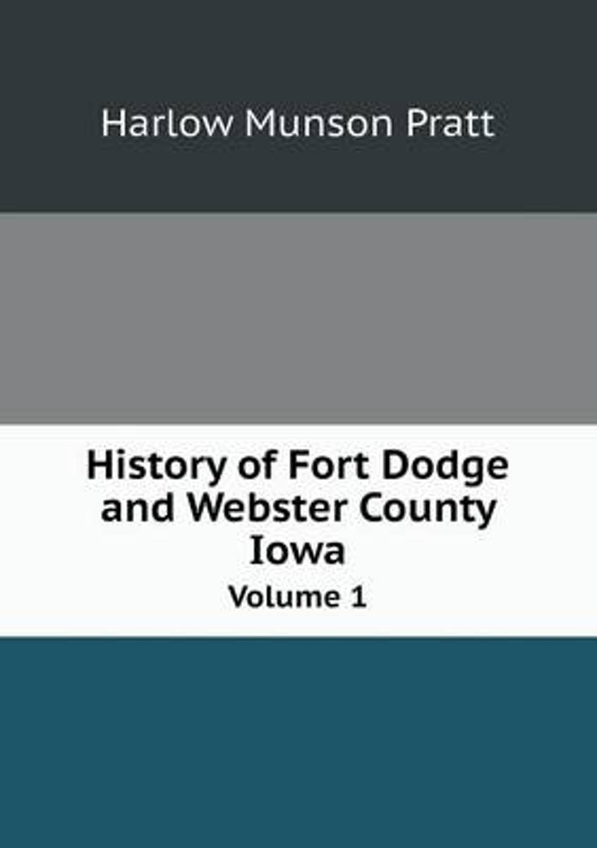 History of Fort Dodge and Webster County Iowa Volume 1