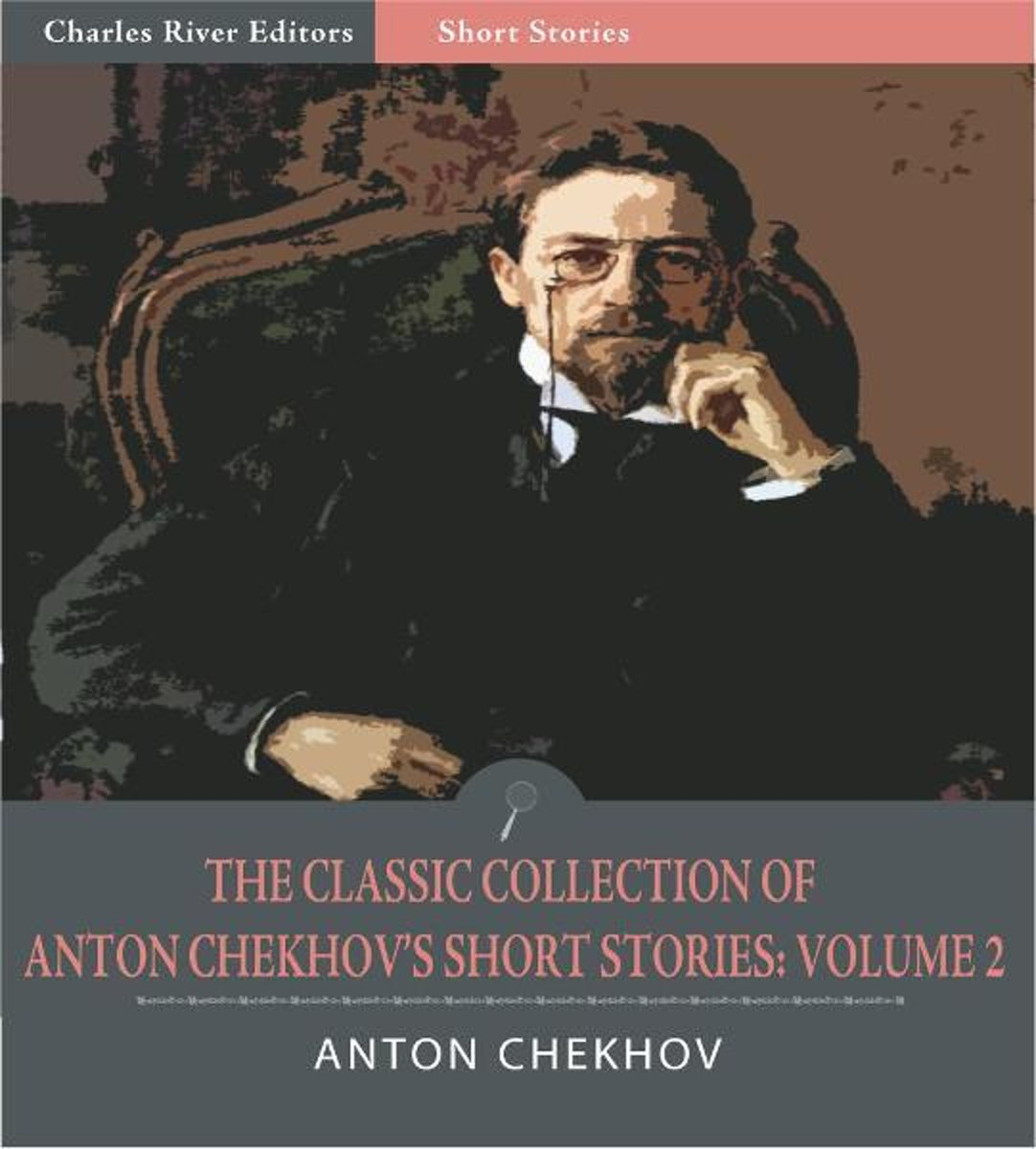 The Classic Collection of Anton Chekhovs Short Stories: Volume II (51 Short Stories) (Illustrated Edition)