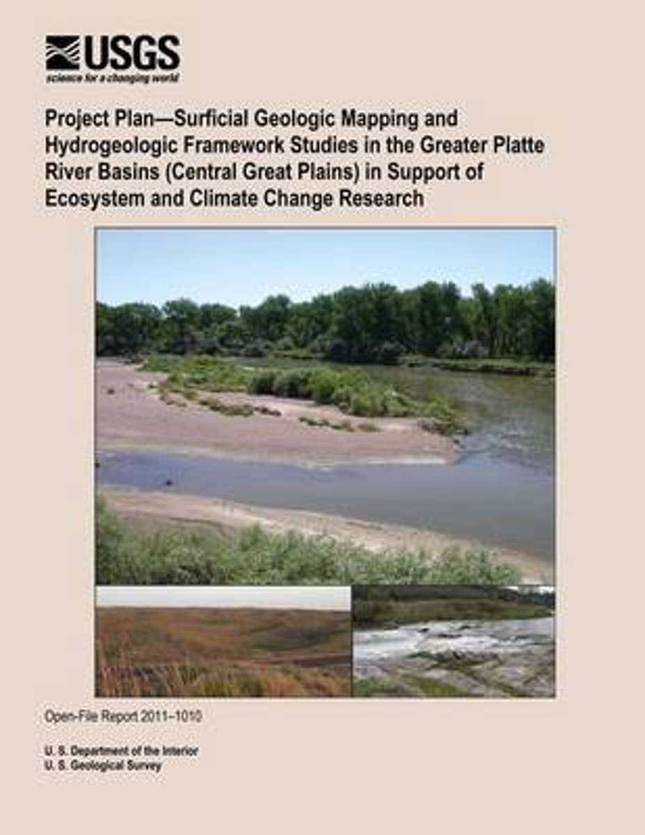 Project Plan?surficial Geologic Mapping and Hydrogeologic Framework Studies in the Greater Platte River Basins (Central Great Plains) in Support of Ecosystem and Climate Change Research