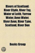 Rivers Of Scotland: River Clyde, River Tay, Water Of Leith, Yarrow Water, Avon Water, River Avon, River Tyne, Scotland, River Don