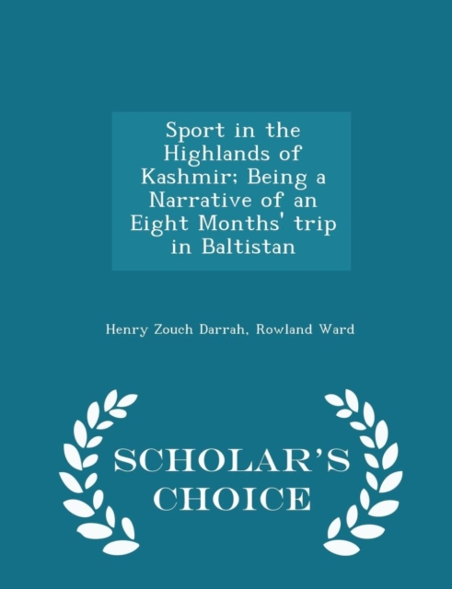 Sport in the Highlands of Kashmir; Being a Narrative of an Eight Months' Trip in Baltistan - Scholar's Choice Edition