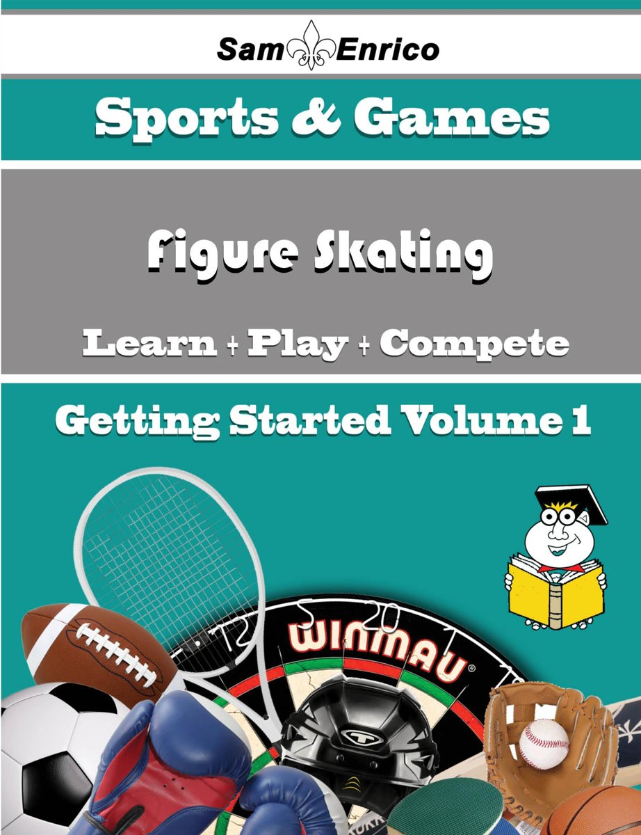A Beginners Guide to Figure Skating (Volume 1)