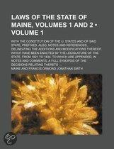 Laws Of The State Of Maine, Volumes 1 And 2 (Volume 1); With The Constitution Of The U. States And Of Said State, Prefixed. Also, Notes And