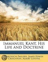 Immanuel Kant, His Life and Doctrine