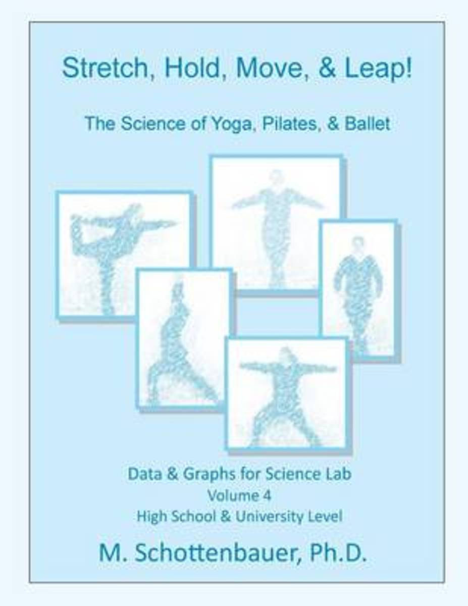 Stretch, Hold, Move, & Leap! the Science of Yoga, Pilates, & Ballet