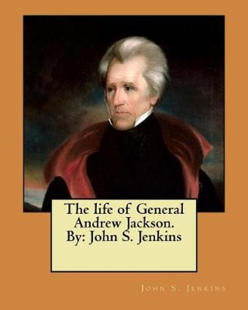 The Life of General Andrew Jackson. by