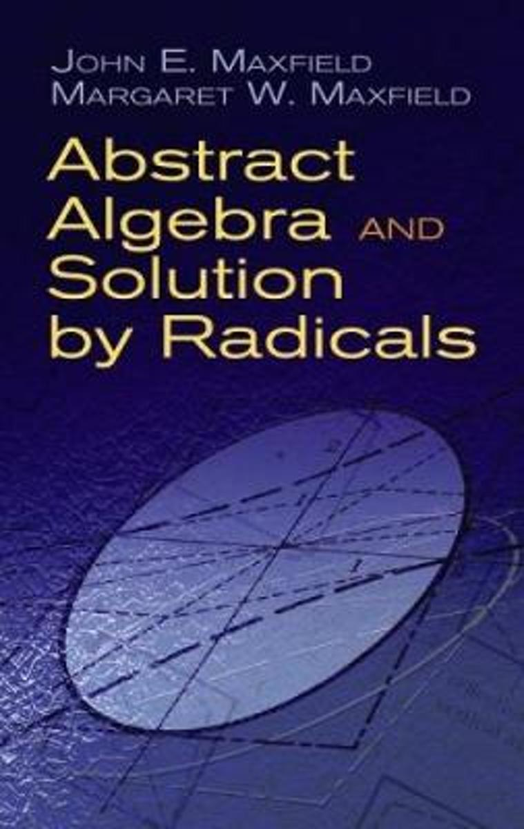 Abstract Algebra and Solution by Radicals
