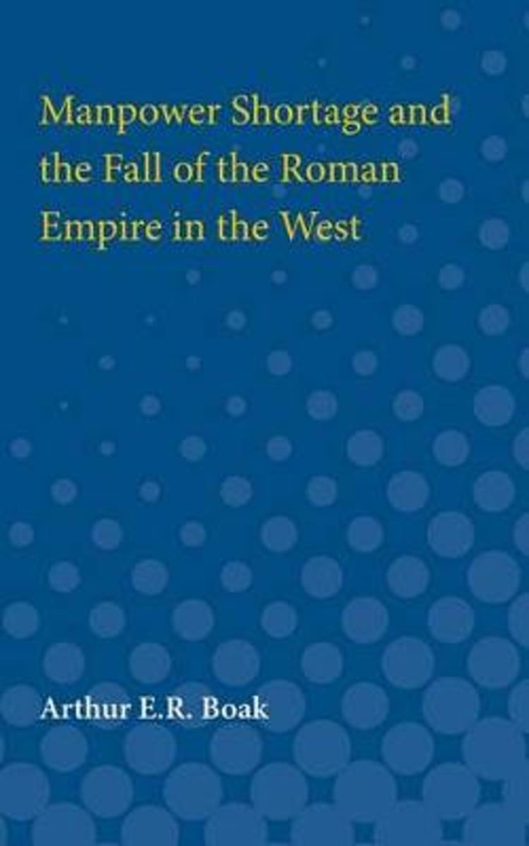 Manpower Shortage and the Fall of the Roman Empire in the West