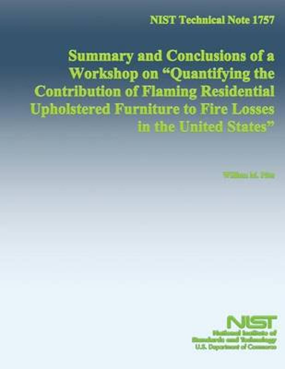 Nist Technical Note 1757 Summary and Conclusions of a Workshop on Quantifying the Contribution of Flaming Residential Upholstered Furniture to Fire Losses in the United States