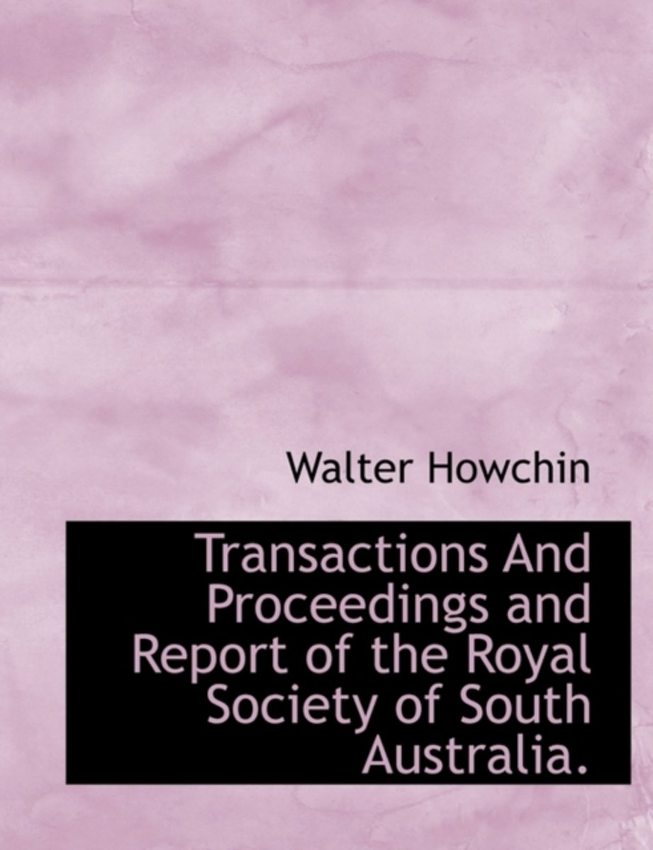 Transactions and Proceedings and Report of the Royal Society of South Australia.