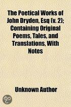 The Poetical Works Of John Dryden, Esq (V. 2); Containing Original Poems, Tales, And Translations, With Notes