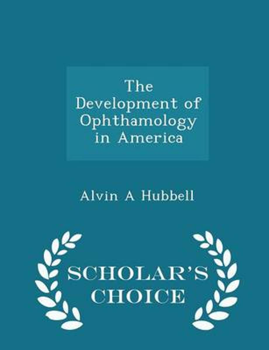The Development of Ophthamology in America - Scholar's Choice Edition
