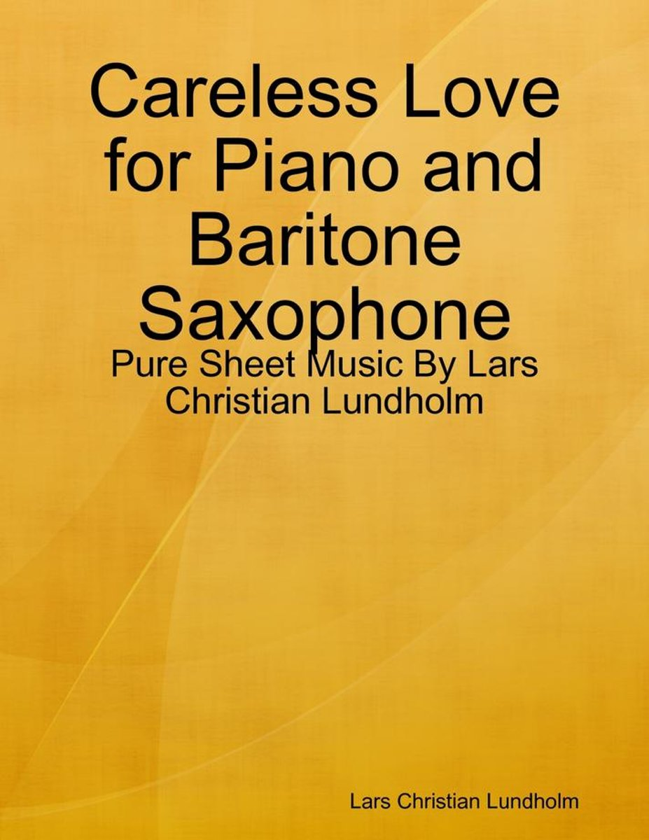 Careless Love for Piano and Baritone Saxophone - Pure Sheet Music By Lars Christian Lundholm