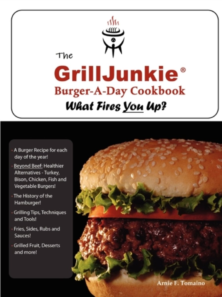 The Grilljunkie Burger-A-Day Cookbook