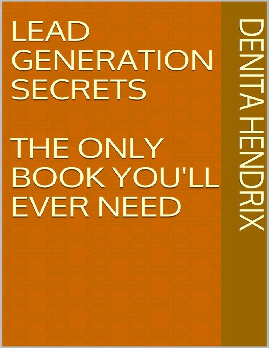 Lead Generation Secrets: The Only Book You'll Ever Need
