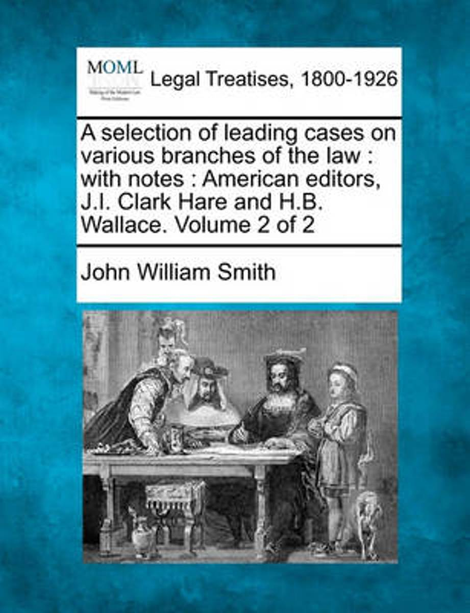 A Selection of Leading Cases on Various Branches of the Law