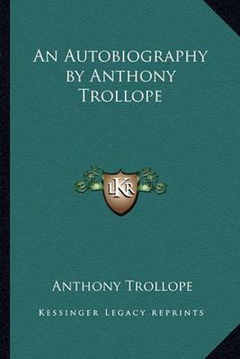 An Autobiography by Anthony Trollope an Autobiography by Anthony Trollope