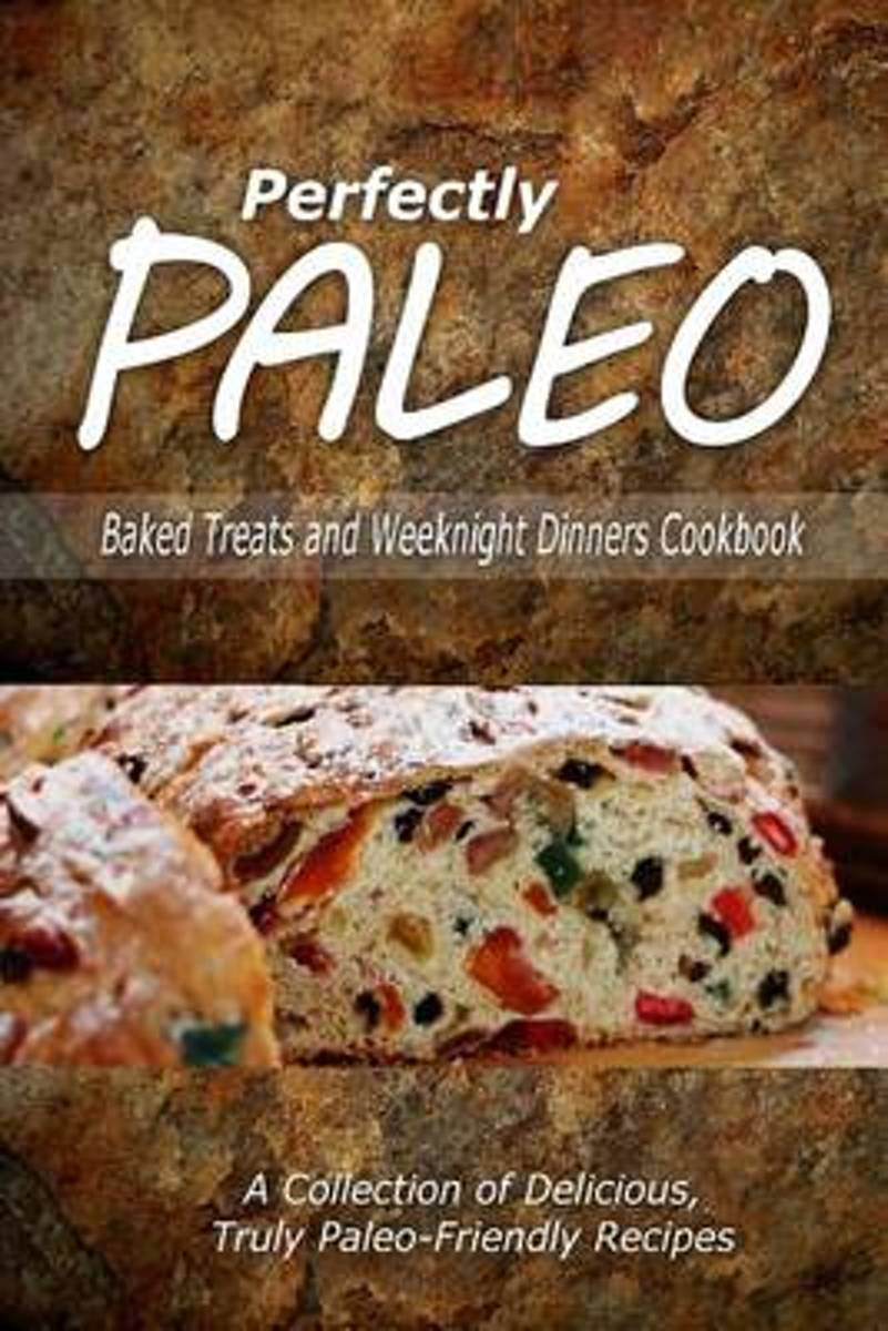 Perfectly Paleo - Baked Treats and Weeknight Dinners Cookbook