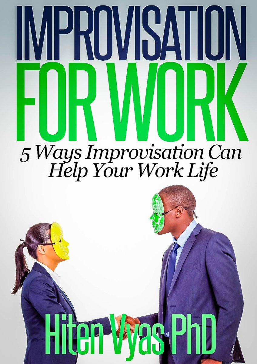 Improvisation For Work: 5 Ways Improvisation Can Help Your Work Life