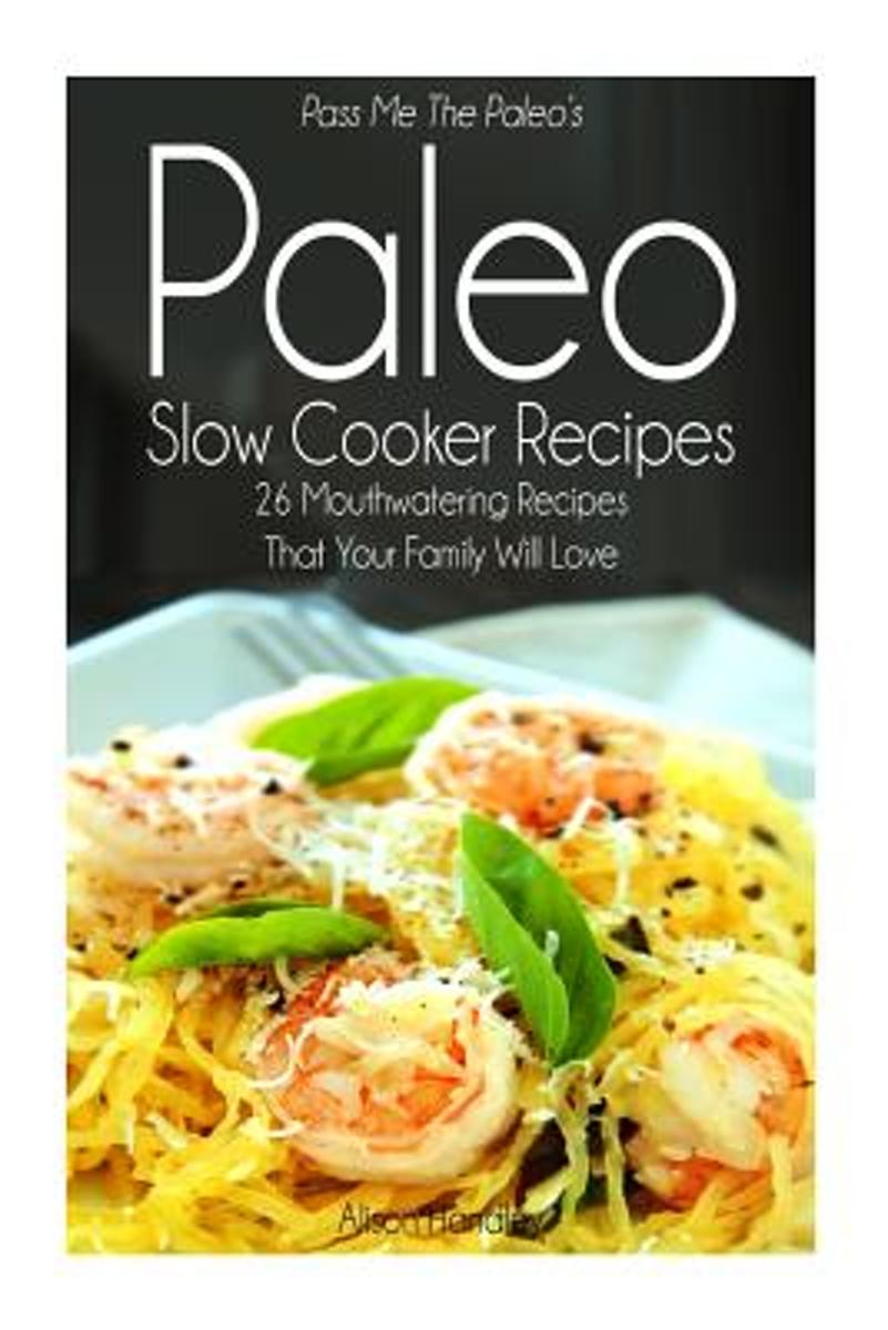 Pass Me the Paleo's Paleo Slow Cooker Recipes